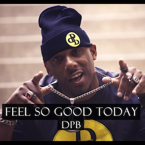 Feel So Good Today by DPB