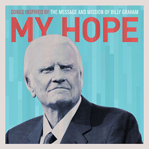 My Hope - Songs Inspired by the Message and Mission of Billy Graham by Newsboys